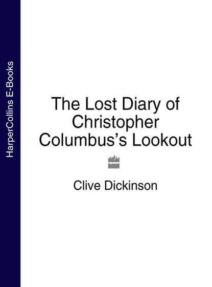 Clive Dickinson The Lost Diary of Christopher Columbus's Lookout a new voyage round the world
