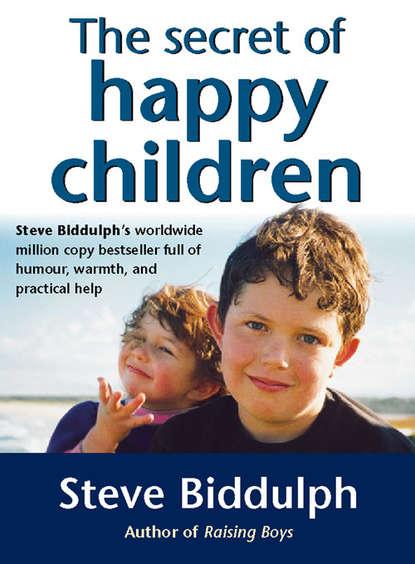 Steve Biddulph The Secret of Happy Children: A guide for parents steve biddulph steve biddulph s raising boys