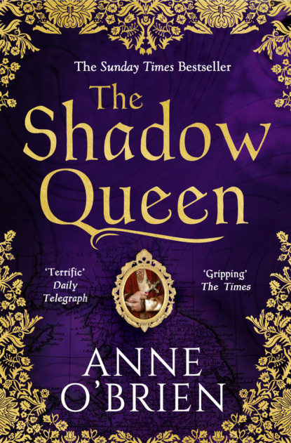 Anne O'Brien The Shadow Queen: The Sunday Times bestselling book – a must read for Summer 2018 the shadow queen
