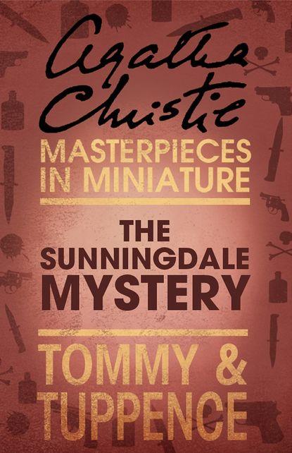 Агата Кристи The Sunningdale Mystery: An Agatha Christie Short Story недорого