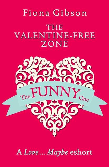 Fiona Gibson The Valentine-Free Zone: A Love...Maybe Valentine eShort