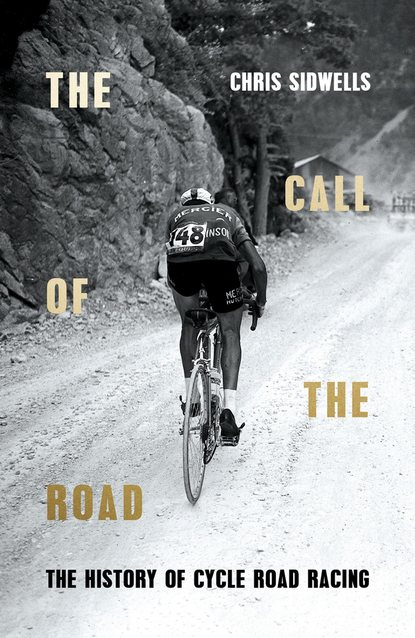 Chris Sidwells The Call of the Road: The History of Cycle Road Racing недорого