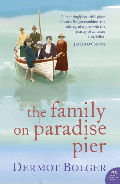 Dermot Bolger The Family on Paradise Pier dermot bolger the journey home