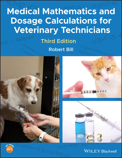 Robert Bill Medical Mathematics and Dosage Calculations for Veterinary Technicians