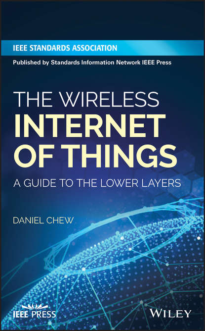Daniel Chew The Wireless Internet of Things. A Guide to the Lower Layers jyrki t j penttinen wireless communications security solutions for the internet of things