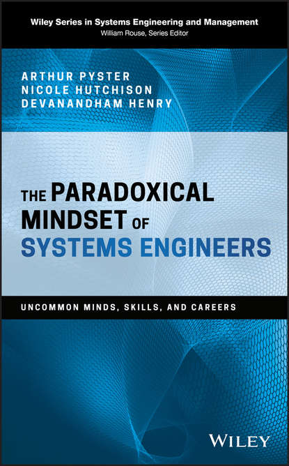 Фото - Arthur Pyster The Paradoxical Mindset of Systems Engineers. Uncommon Minds, Skills, and Careers mark wiskup don t be that boss how great communicators get the most out of their employees and their careers