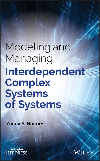 Yacov Haimes Y. Modeling and Managing Interdependent Complex Systems of Systems camilo olaya social systems engineering the design of complexity
