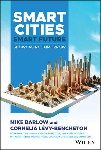 Mike Barlow Smart Cities, Smart Future. Showcasing Tomorrow