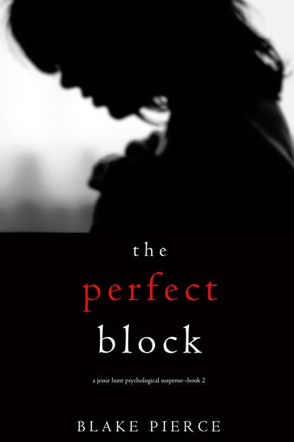 Блейк Пирс The Perfect Block blake pierce the perfect block a jessie hunt psychological suspense thriller book two