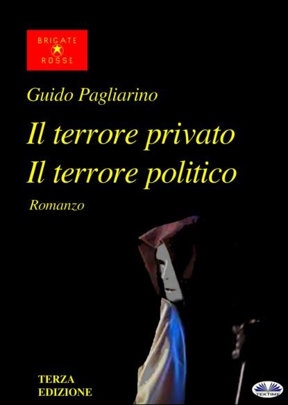 Guido Pagliarino Il Terrore Privato Il Terrore Politico guido pagliarino il vento dell amore – saggio