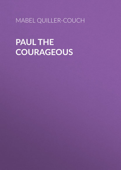 Mabel Quiller-Couch Paul the Courageous arthur thomas quiller couch on the art of writing