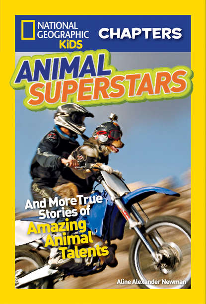 Aline Newman Alexander National Geographic Kids Chapters: Animal Superstars: And More True Stories of Amazing Animal Talents недорого