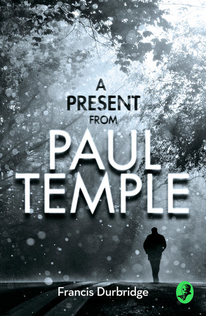 Francis Durbridge A Present from Paul Temple: Two Short Stories including Light-Fingers: A Paul Temple Story francis durbridge paul temple and the jonathan mystery
