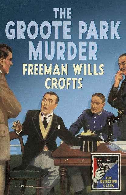 Фото - Freeman Crofts Wills The Groote Park Murder freeman crofts wills the groote park murder