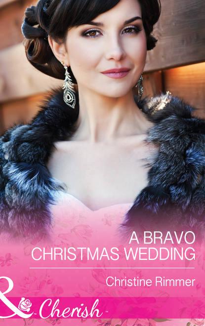 Фото - Christine Rimmer A Bravo Christmas Wedding christine rimmer almost a bravo