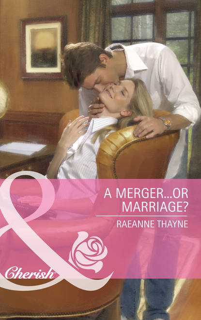 RaeAnne Thayne A Merger...or Marriage?