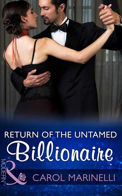 CAROL MARINELLI Return Of The Untamed Billionaire carol marinelli return of the untamed billionaire
