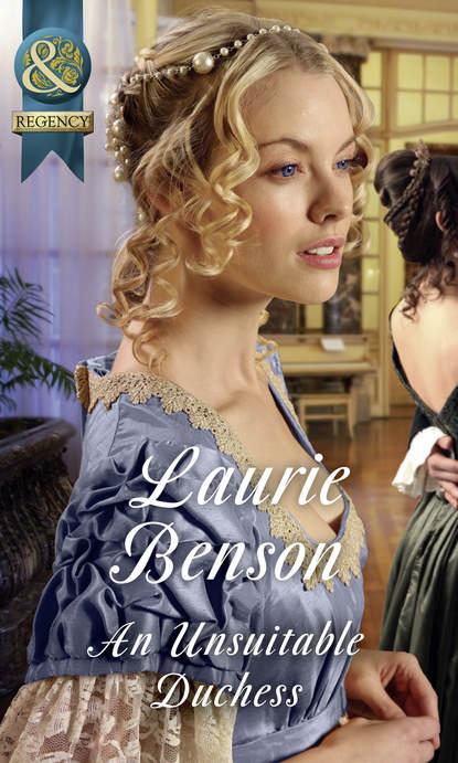 Laurie Benson An Unsuitable Duchess anne o brien the scandalous duchess