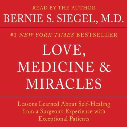 Bernie S. Siegel Love, Medicine and Miracles недорого
