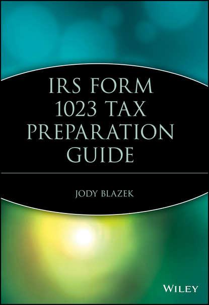 Группа авторов IRS Form 1023 Tax Preparation Guide