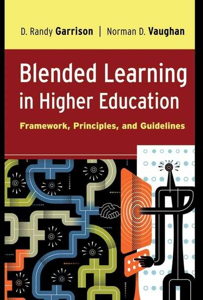 D. Garrison Randy Blended Learning in Higher Education daniel wheeler w servant leadership for higher education principles and practices