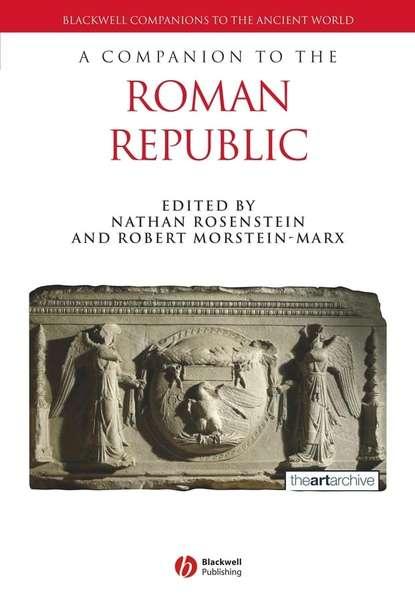 Фото - Robert Morstein-Marx A Companion to the Roman Republic jon hall a companion to roman rhetoric