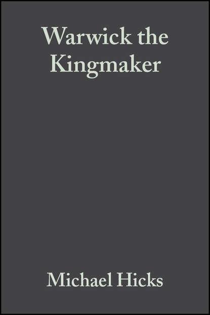 Группа авторов Warwick the Kingmaker the man within