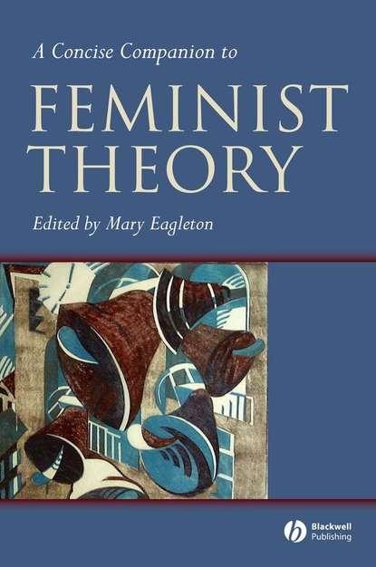 Группа авторов A Concise Companion to Feminist Theory недорого