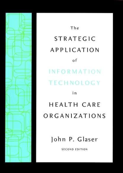 Группа авторов The Strategic Application of Information Technology in Health Care Organizations jae k shim the vest pocket guide to information technology