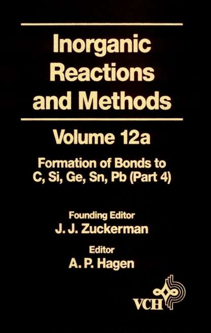 A. Hagen P. Inorganic Reactions and Methods, The Formation of Bonds to Elements of Group IVB (C, Si, Ge, Sn, Pb) (Part 4) a norman d inorganic reactions and methods the formation of bonds to o s se te po part 2