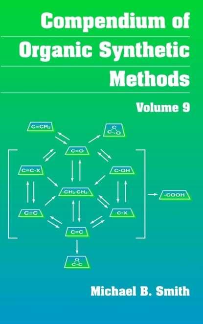 Michael B. Smith Compendium of Organic Synthetic Methods недорого