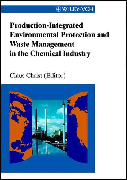 Фото - Claus Christ Production-Integrated Environmental Protection and Waste Management in the Chemical Industry prof senesi nicola biophysico chemical processes involving natural nonliving organic matter in environmental systems