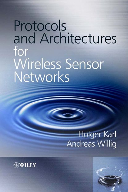 Holger Karl Protocols and Architectures for Wireless Sensor Networks stojmenovic ivan wireless sensor and actuator networks algorithms and protocols for scalable coordination and data communication