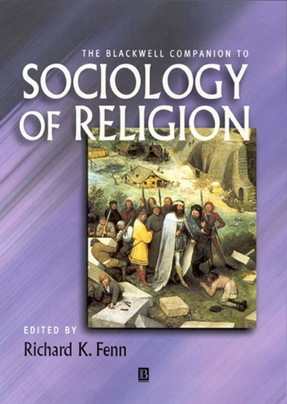 Richard Fenn K. The Blackwell Companion to Sociology of Religion systemic shifts in sociology