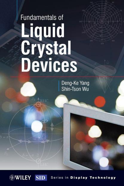 Фото - Shin-tson Wu Fundamentals of Liquid Crystal Devices salah obayya computational liquid crystal photonics fundamentals modelling and applications