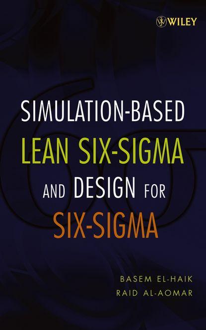 Фото - Basem El-Haik Simulation-based Lean Six-Sigma and Design for Six-Sigma ian cox visual six sigma making data analysis lean