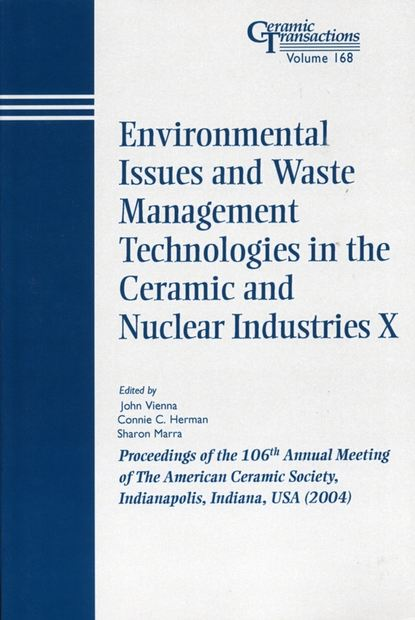 Sharon Marra Environmental Issues and Waste Management Technologies in the Ceramic and Nuclear Industries X claus christ production integrated environmental protection and waste management in the chemical industry