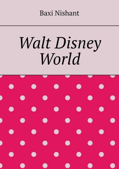 Фото - Baxi Nishant Walt Disney World the unofficial guide® to walt disney