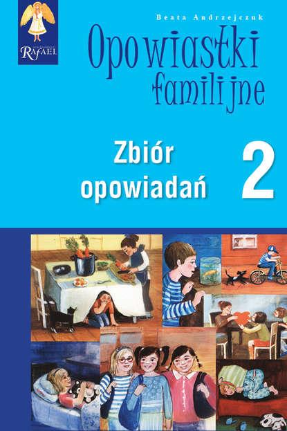 Beata Andrzejczuk Opowiastki familijne (2) - zbiór opowiadań beata andrzejczuk opowiastki familijne 1 zbiór opowiadań