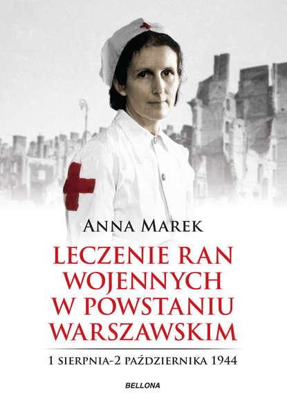 Anna Marek Leczenie ran. Służba medyczna w powstańczej Warszawie jan dobrogowski leczenie bólu w ratownictwie medycznym