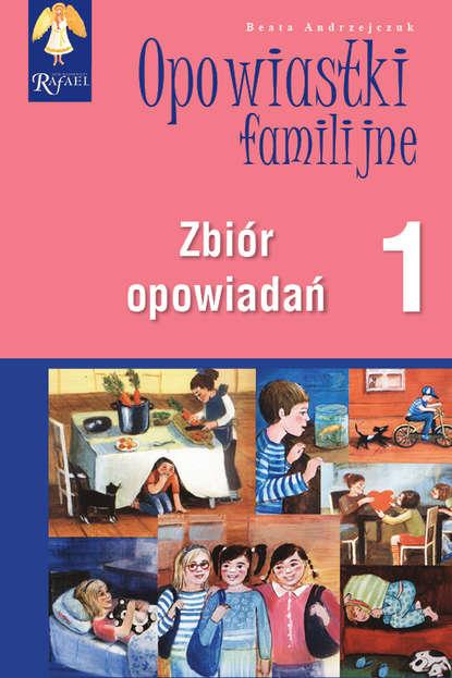 Beata Andrzejczuk Opowiastki familijne (1) - zbiór opowiadań beata andrzejczuk opowiastki familijne 1 zbiór opowiadań