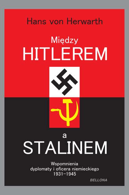Hans von Herwarth Między Hitlerem a Stalinem hans von schweinichen pamiętnik