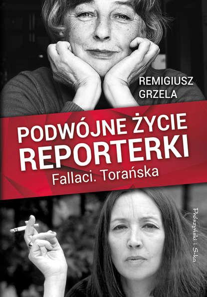 Remigiusz Grzela Podwójne życie reporterki.Fallaci.Torańska małgorzata kasprzyk podwójne życie