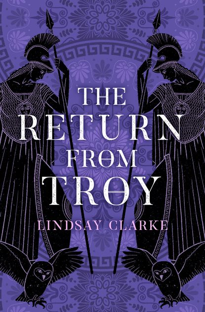 Lindsay Clarke The Return from Troy