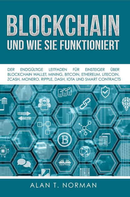 Alan T. Norman Blockchain - Und Wie Sie Funktioniert alan t norman tutto sulla tecnologia blockchain