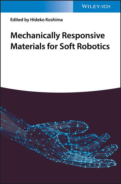 Группа авторов Mechanically Responsive Materials for Soft Robotics d bhattacharyya responsive membranes and materials