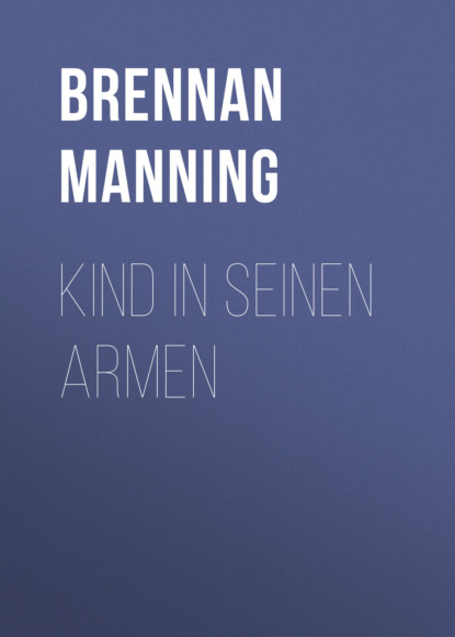 Фото - Brennan Manning Kind in seinen Armen hanns sauter handeln weil gott uns sendet