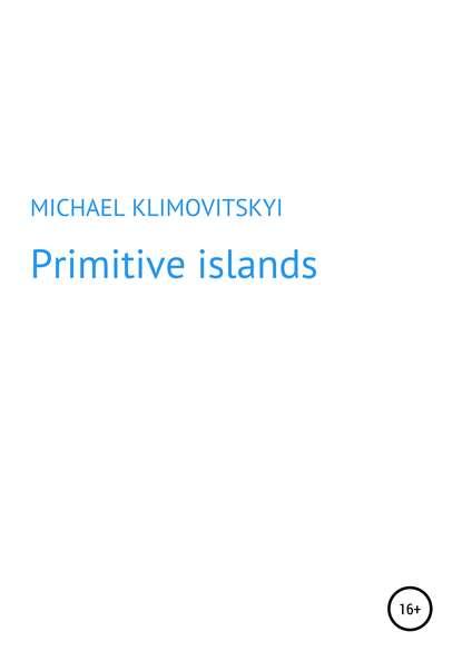 Michael KLYMOVITSRYI Primitive islands man of the people