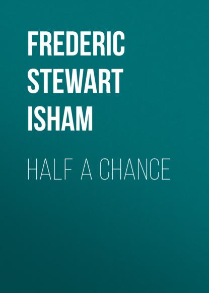Фото - Frederic Stewart Isham Half A Chance isham frederic stewart the lady of the mount