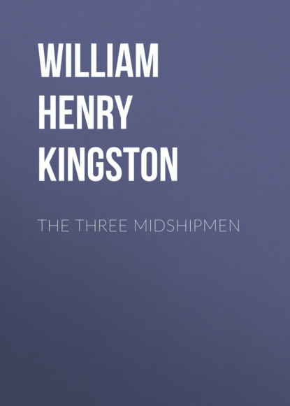 William Henry Giles Kingston The Three Midshipmen kingston william henry giles ralph clavering or we must try before we can do